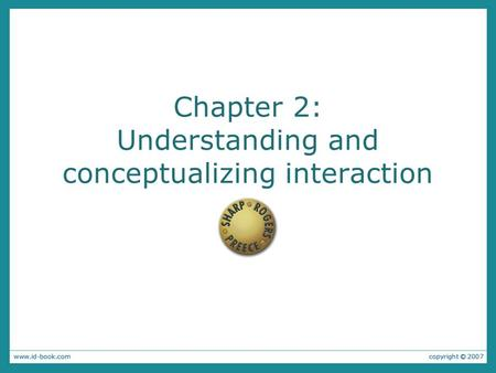 Chapter 2: Understanding and conceptualizing interaction.