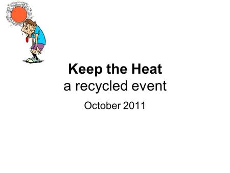 Keep the Heat a recycled event October 2011. The object is to construct a device that is able to retain heat. Students will also be tested on thermodynamic.