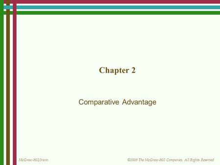 McGraw-Hill/Irwin © 2009 The McGraw-Hill Companies, All Rights Reserved Chapter 2 Comparative Advantage.