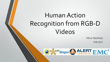 Human Action Recognition from RGB-D Videos Oliver MacNeely YSP 2015.