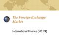 The Foreign Exchange Market International Finance (MB 74)