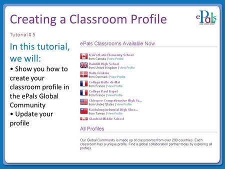 Creating a Classroom Profile In this tutorial, we will: Show you how to create your classroom profile in the ePals Global Community Update your profile.
