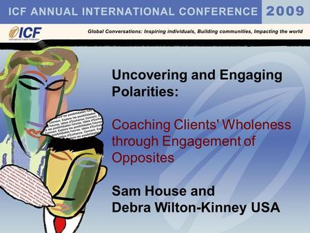 Uncovering and Engaging Polarities: Coaching Clients' Wholeness through Engagement of Opposites Sam House and Debra Wilton-Kinney USA.