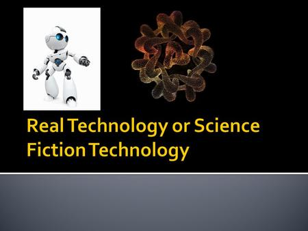  Introduction Introduction  Robots Robots  Flying Cars Flying Cars  Holographs Holographs  Artificial body parts Artificial body parts  Questions.