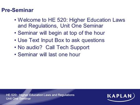 HE 520: Higher Education Laws and Regulations Unit One Seminar Pre-Seminar Welcome to HE 520: Higher Education Laws and Regulations, Unit One Seminar Seminar.