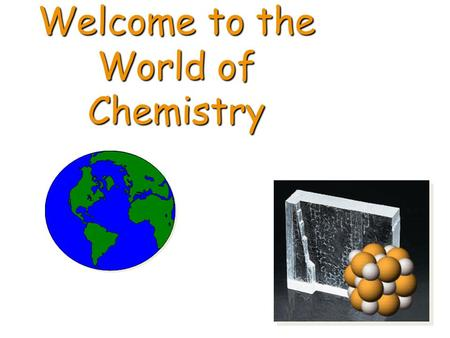 Welcome to the World of Chemistry. CHEMISTRY INTRODUCTION 5/31/2016Dr Seemal Jelani Chem-1002.