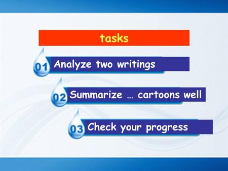 Tasks Analyze two writings Summarize … cartoons well Check your progress.