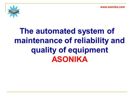 The automated system of maintenance of reliability and quality of equipment ASONIKA www.asonika.com.