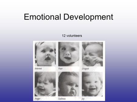 Emotional Development 12 volunteers. Emotions What is an emotion? Disgust Fear Anger Sadness Shame Guilt.