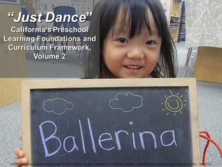 "1 ""Just Dance"" California's Preschool Learning Foundations and Curriculum Framework, Volume 2 ©2014 California Department of Education (CDE) with the WestEd."