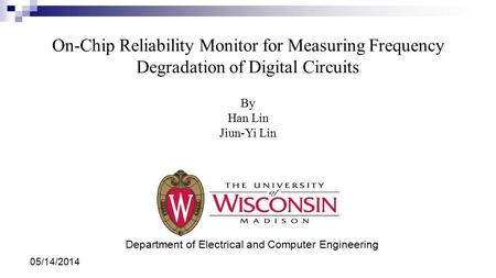 On-Chip Reliability Monitor for Measuring Frequency Degradation of Digital Circuits Department of Electrical and Computer Engineering By Han Lin Jiun-Yi.