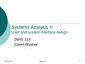 INFO 355Week #71 Systems Analysis II User and system interface design INFO 355 Glenn Booker.