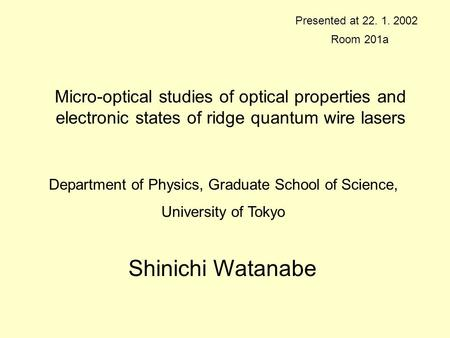 Micro-optical studies of optical properties and electronic states of ridge quantum wire lasers Presented at 22. 1. 2002 Department of Physics, Graduate.