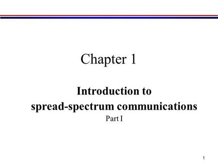 1 Chapter 1 Introduction to spread-spectrum communications Part I.