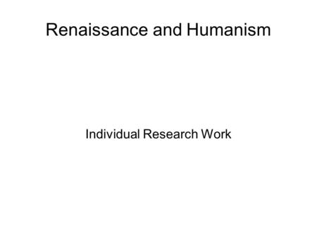 Renaissance and Humanism Individual Research Work.