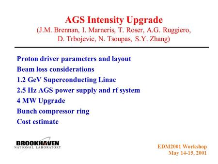 EDM2001 Workshop May 14-15, 2001 AGS Intensity Upgrade (J.M. Brennan, I. Marneris, T. Roser, A.G. Ruggiero, D. Trbojevic, N. Tsoupas, S.Y. Zhang) Proton.