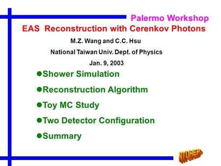 EAS Reconstruction with Cerenkov Photons Shower Simulation Reconstruction Algorithm Toy MC Study Two Detector Configuration Summary M.Z. Wang and C.C.