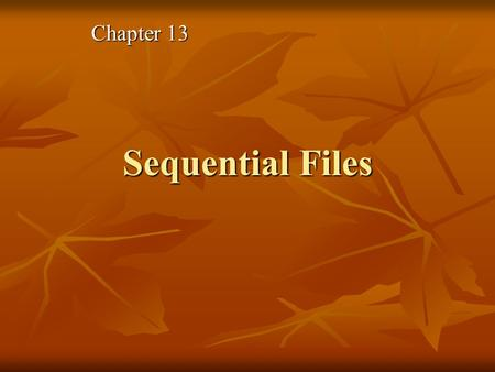 Sequential Files Chapter 13. Master Files Set of files used to store companies data in areas like payroll, inventory Set of files used to store companies.