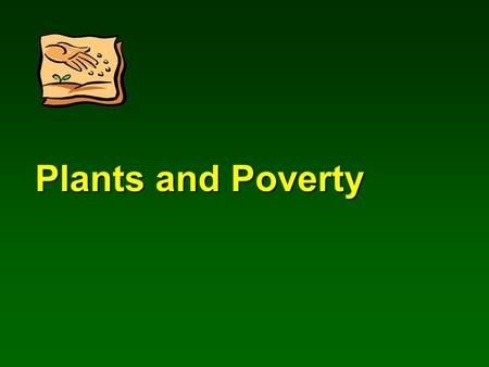 Plants and Poverty. A study conducted by Frances E. Kuo Natural Resources & Environmental Sciences University of Illinois at Urbana-Champaign.