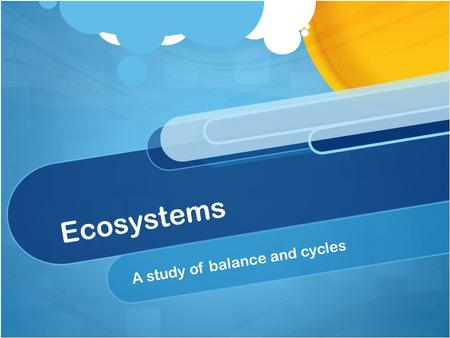 Ecosystems A study of balance and cycles. Key Terms Ecosystem Consists of a biotic community and the abiotic factors that affect it Consists of a biotic.
