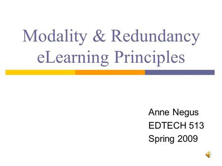 Modality & Redundancy eLearning Principles Anne Negus EDTECH 513 Spring 2009.