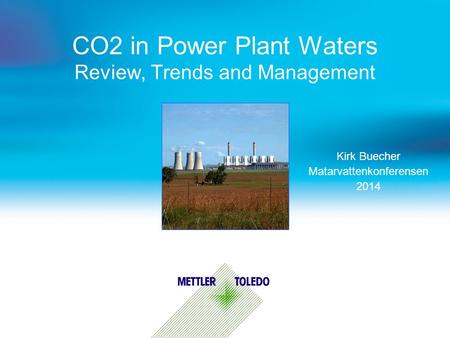 CO2 in Power Plant Waters Review, Trends and Management Kirk Buecher Matarvattenkonferensen 2014.
