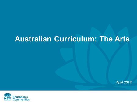 Australian Curriculum: The Arts April 2013. Australian Curriculum: The Arts The Melbourne Declaration identifies eight learning areas including: The Arts.