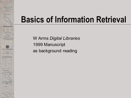Basics of Information Retrieval W Arms Digital Libraries 1999 Manuscript as background reading.