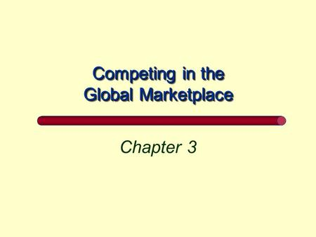 Competing in the Global Marketplace Chapter 3. Chapter Overview 1. 1. Measuring Global Trade 2. 2. Barriers to, and Promotion of, Global Trade 3. 3. International.