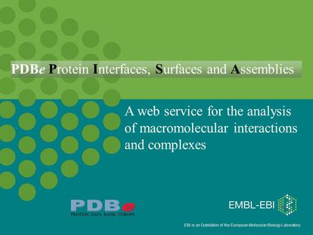 EBI is an Outstation of the European Molecular Biology Laboratory. A web service for the analysis of macromolecular interactions and complexes PDBe Protein.