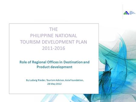 Implementation of the Philippine National Tourism Development Plan THE PHILIPPINE NATIONAL TOURISM DEVELOPMENT PLAN 2011-2016 Role of Regional Offices.