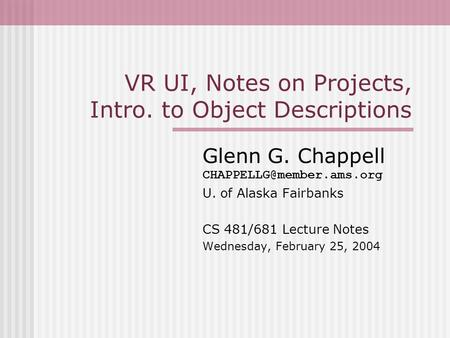 VR UI, Notes on Projects, Intro. to Object Descriptions Glenn G. Chappell U. of Alaska Fairbanks CS 481/681 Lecture Notes Wednesday,