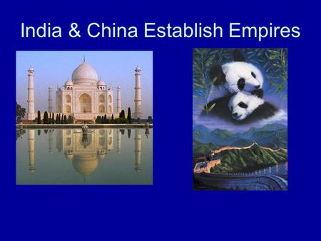 India & China Establish Empires. India Geography –The physical & location were important to the development of Indian Civilization Physical Barriers: