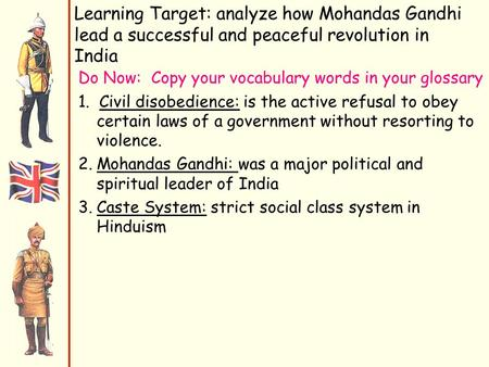 Learning Target: analyze how Mohandas Gandhi lead a successful and peaceful revolution in India Do Now: Copy your vocabulary words in your glossary 1.