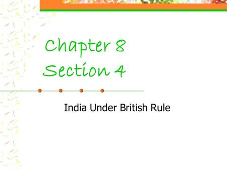 Chapter 8 Section 4 India Under British Rule 1 st Europeans to India- Portuguese Eager for trade w/ Indians As Mughal power declined, Europeans turned.