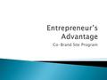 Co-Brand Site Program.  All businesses and organizations face problems with today's economy and need: ◦ A way to get more ◦ Customers/Members ◦ Business.