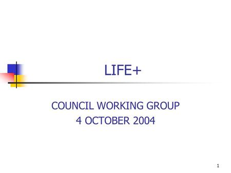 1 LIFE+ COUNCIL WORKING GROUP 4 OCTOBER 2004. 2 Discussion Points 1. LIFE+ in Context: Environment funding under the 2007-2013 Financial Perspectives.