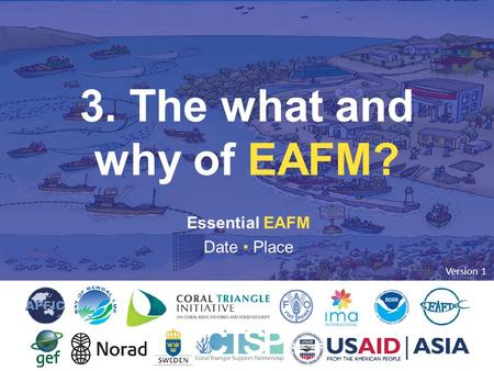 3. THE WHAT AND WHY OF EAFM Essential EAFM Date Place 3. The what and why of EAFM? Version 1.