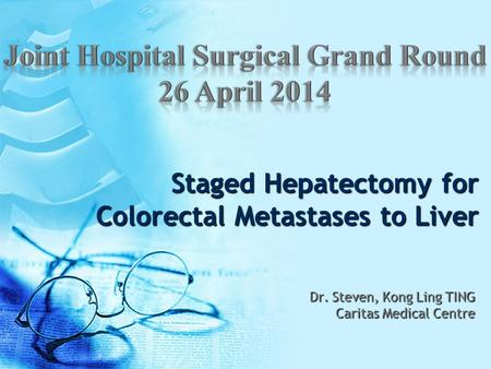 Staged Hepatectomy for Colorectal Metastases to Liver Dr. Steven, Kong Ling TING Caritas Medical Centre.