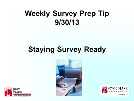 Weekly Survey Prep Tip 9/30/13 Staying Survey Ready.