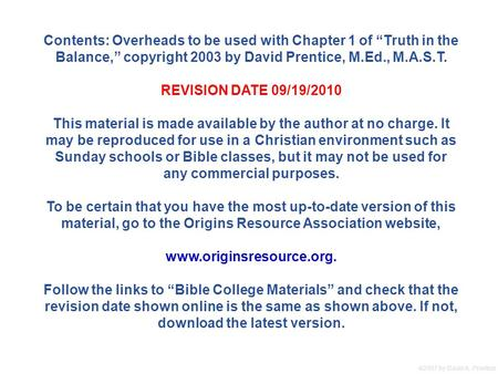 " 2007 by David A. Prentice Contents: Overheads to be used with Chapter 1 of ""Truth in the Balance,"" copyright 2003 by David Prentice, M.Ed., M.A.S.T."