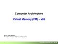 Computer Architecture 2011 – VM x86 1 Computer Architecture Virtual Memory (VM) – x86 By Dan Tsafrir, 30/5/2011 Presentation based on slides by Lihu Rappoport.