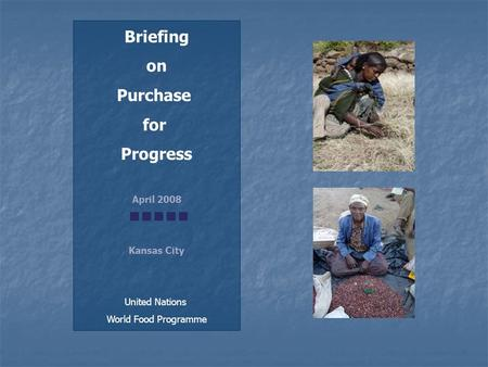 Briefing on Purchase for Progress April 2008 Kansas City United Nations World Food Programme.