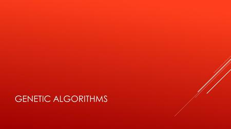 GENETIC ALGORITHMS.  Genetic algorithms are a form of local search that use methods based on evolution to make small changes to a popula- tion of chromosomes.
