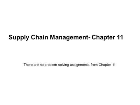 Supply Chain Management- Chapter 11 There are no problem solving assignments from Chapter 11.