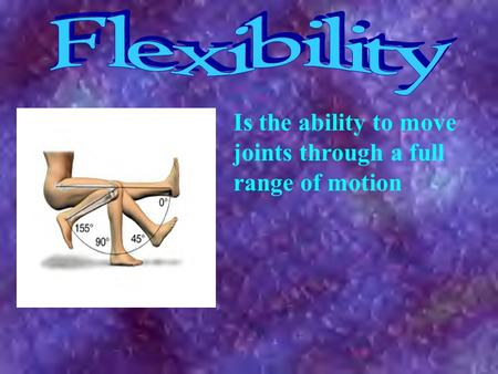 Is the ability to move joints through a full range of motion.
