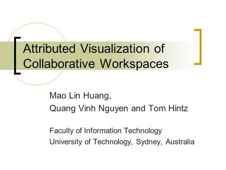Attributed Visualization of Collaborative Workspaces Mao Lin Huang, Quang Vinh Nguyen and Tom Hintz Faculty of Information Technology University of Technology,