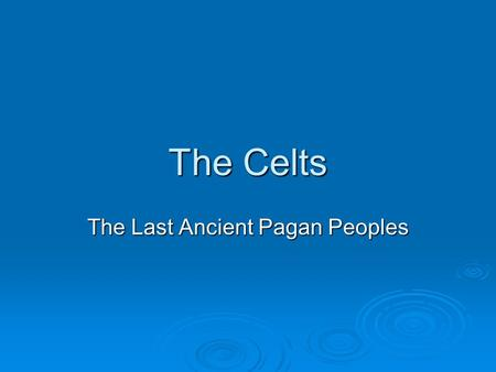 The Celts The Last Ancient Pagan Peoples. Who Were the Celts?  The Celts were a semi-nomadic people of Indo- European descent.  One reason we don't.
