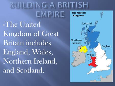 The United Kingdom of Great Britain includes England, Wales, Northern Ireland, and Scotland.