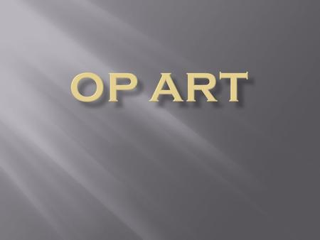 Op art, also known as optical art, is a style of visual art that makes use of optical illusions.